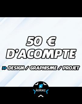 Acompte de 50 €  création graphique, design ou projet.